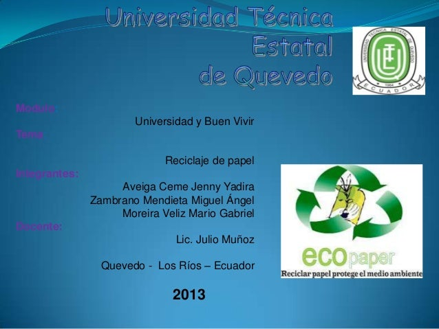 Modulo:Universidad y Buen VivirTema:Reciclaje de papelIntegrantes:Aveiga Ceme Jenny YadiraZambrano Mendieta Miguel ÁngelMo...