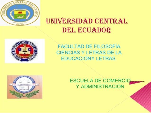 UNIVERSIDAD CENTRAL    DEL ECUADOR  FACULTAD DE FILOSOFÍA  CIENCIAS Y LETRAS DE LA    EDUCACIÓNY LETRAS,      ESCUELA DE C...