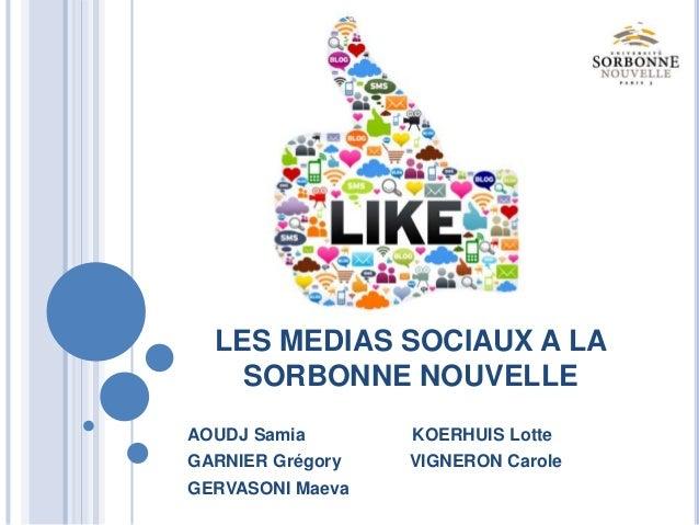 LES MEDIAS SOCIAUX A LA SORBONNE NOUVELLE AOUDJ Samia KOERHUIS Lotte GARNIER Grégory VIGNERON Carole GERVASONI Maeva
