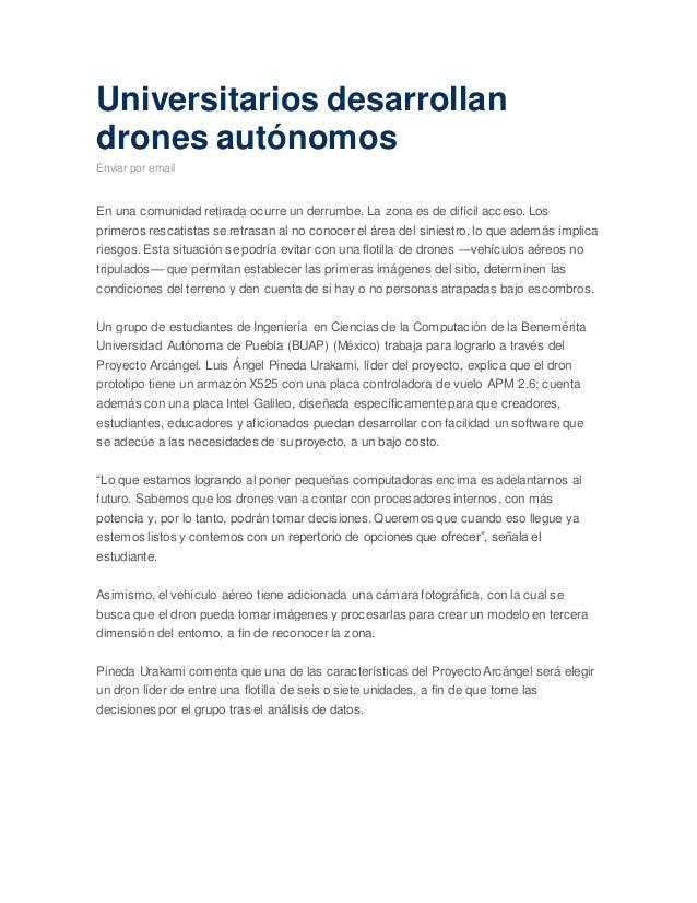 Universitarios desarrollan drones autónomos Enviar por email En una comunidad retirada ocurre un derrumbe. La zona es de d...