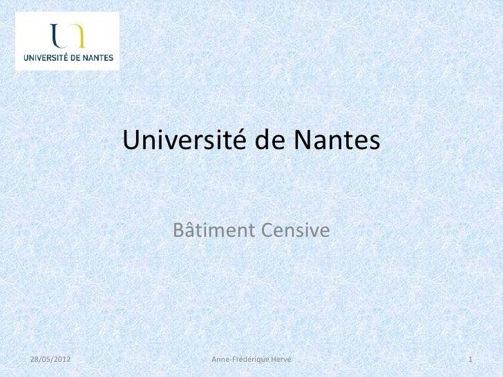 Université de Nantes                Bâtiment Censive28/05/2012         Anne-Frédérique Hervé   1