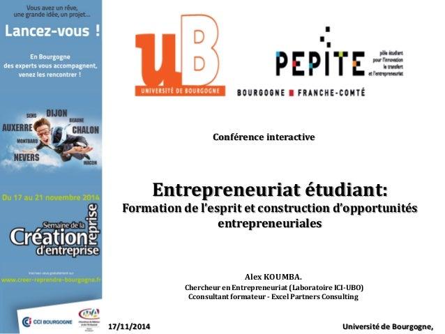 Entrepreneuriat étudiant: Formation de l'esprit et construction d'opportunités entrepreneuriales Alex KOUMBA. Chercheur en...
