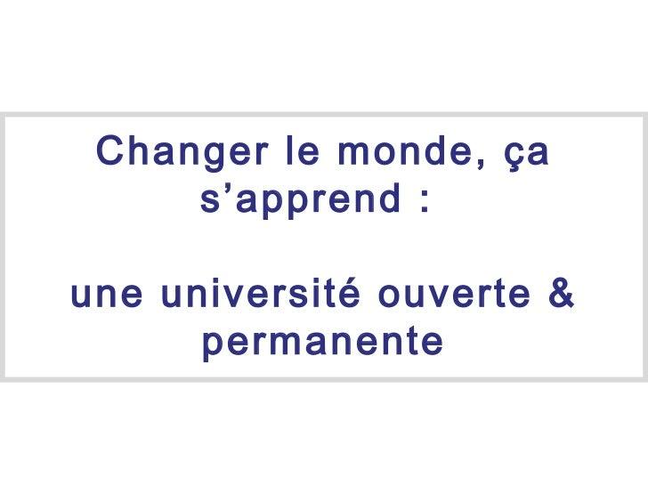 Changer le monde, ça s'apprend :  une université ouverte & permanente