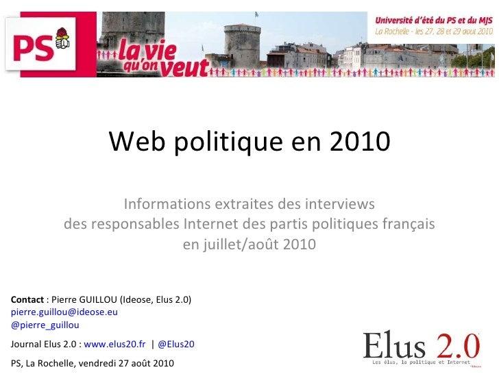 Web politique en 2010 Informations extraites des interviews des responsables Internet des partis politiques français en ju...