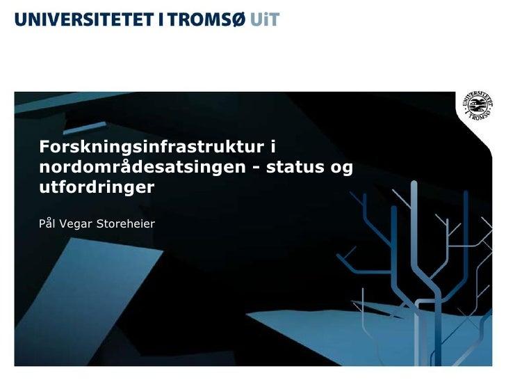 Forskningsinfrastruktur i nordområdesatsingen - status og utfordringer  Pål Vegar Storeheier
