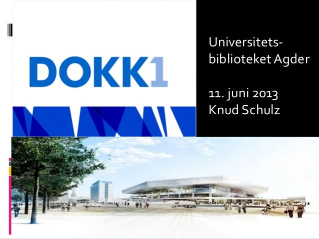 Universitets-biblioteketAgder11. juni 2013Knud Schulz