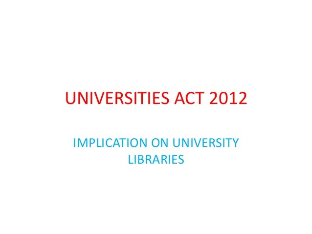 UNIVERSITIES ACT 2012 IMPLICATION ON UNIVERSITY LIBRARIES
