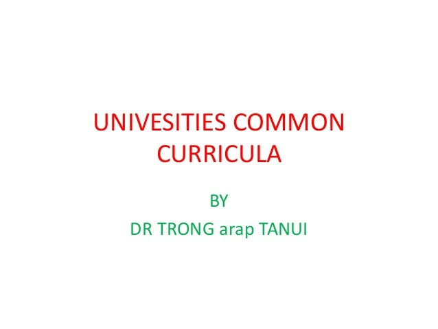UNIVESITIES COMMON CURRICULA BY DR TRONG arap TANUI