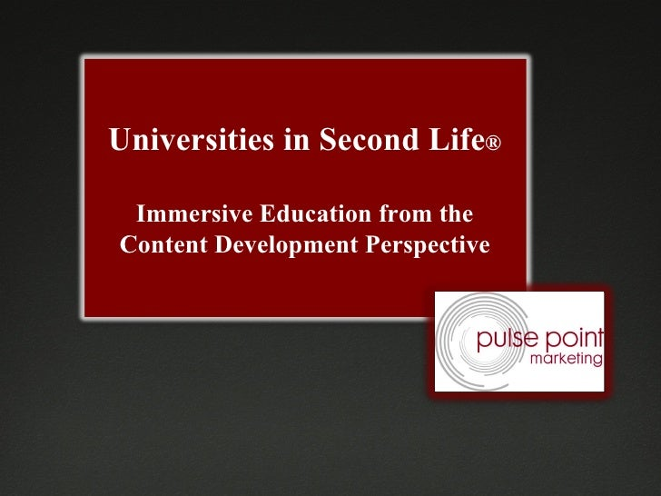 Universities in Second Life ® Immersive Education from the Content Development Perspective