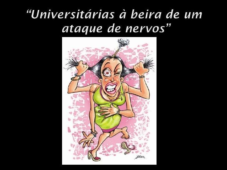 Universitárias à beira de um ataque de nervos