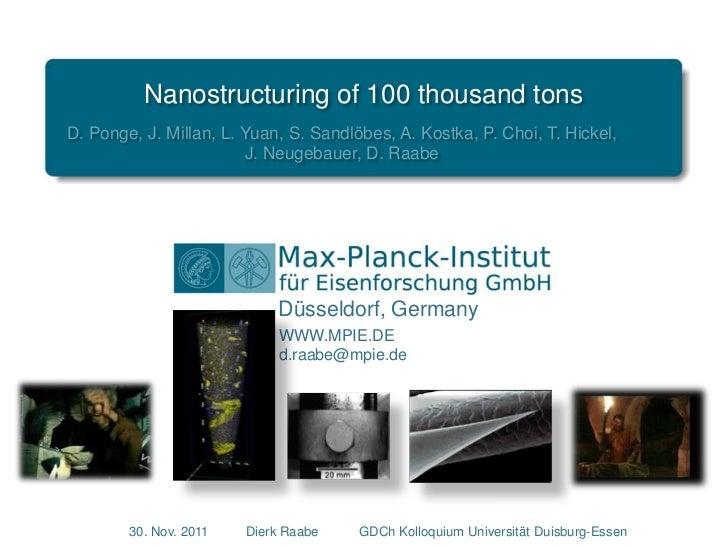 Nanostructuring of 100 thousand tonsD. Ponge, J. Millan, L. Yuan, S. Sandlöbes, A. Kostka, P. Choi, T. Hickel,            ...