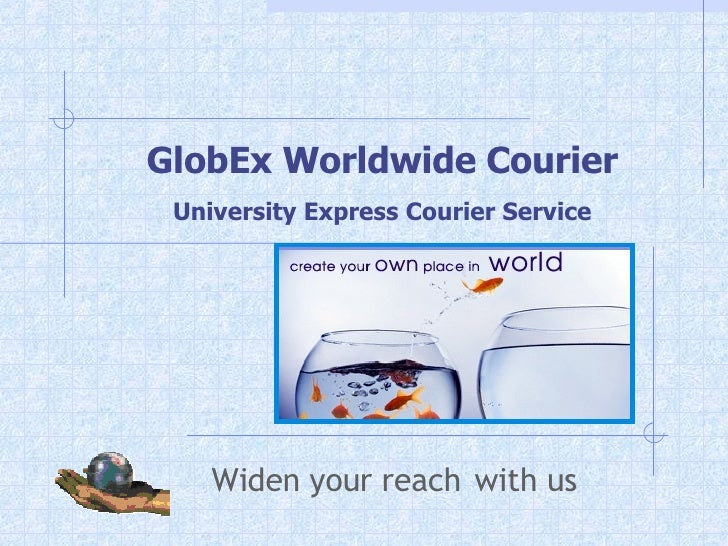 Widen your reach   with us GlobEx Worldwide Courier University Express Courier Service