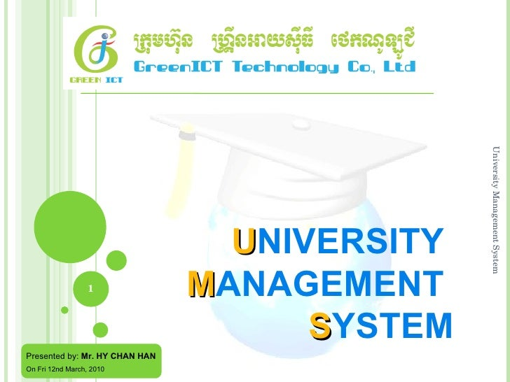 U NIVERSITY  M ANAGEMENT   S YSTEM University Management System Presented by:  Mr. HY CHAN HAN On Fri 12nd March, 2010