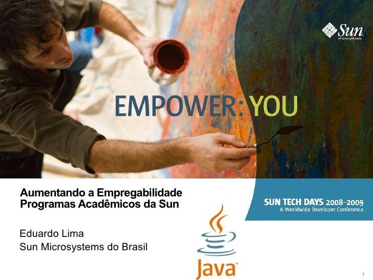 Aumentando a Empregabilidade Programas Acadêmicos da Sun Eduardo Lima Sun Microsystems do Brasil