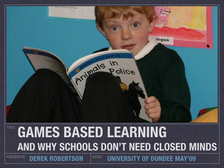 GAMES BASED LEARNING TITLE             AND WHY SCHOOLS DON'T NEED CLOSED MINDS PRESENTER                     EVENT        ...