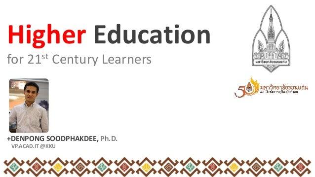for 21st Century Learners +DENPONG SOODPHAKDEE, Ph.D. VP.ACAD.IT @KKU Higher Education