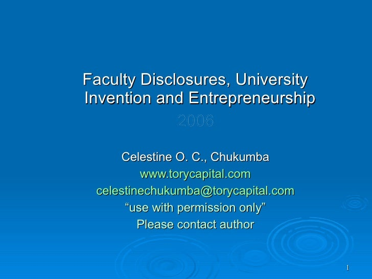 <ul><li>Faculty Disclosures, University Invention and Entrepreneurship   </li></ul><ul><li>2006 </li></ul><ul><li>Celestin...