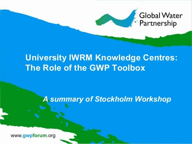 University iwrm knowledge centres the role of the gwp toolbox.  a summary of stockholm workshop.