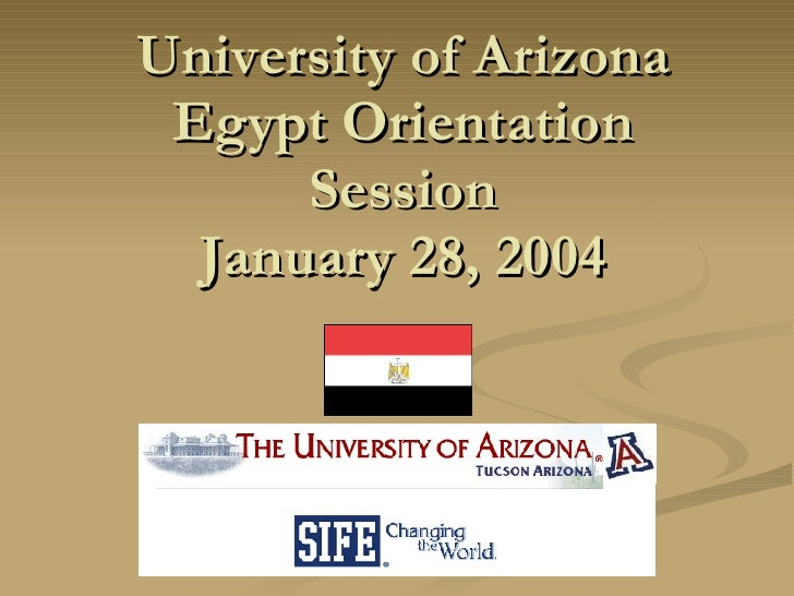 University of Arizona Egypt Orientation Session January 28, 2004