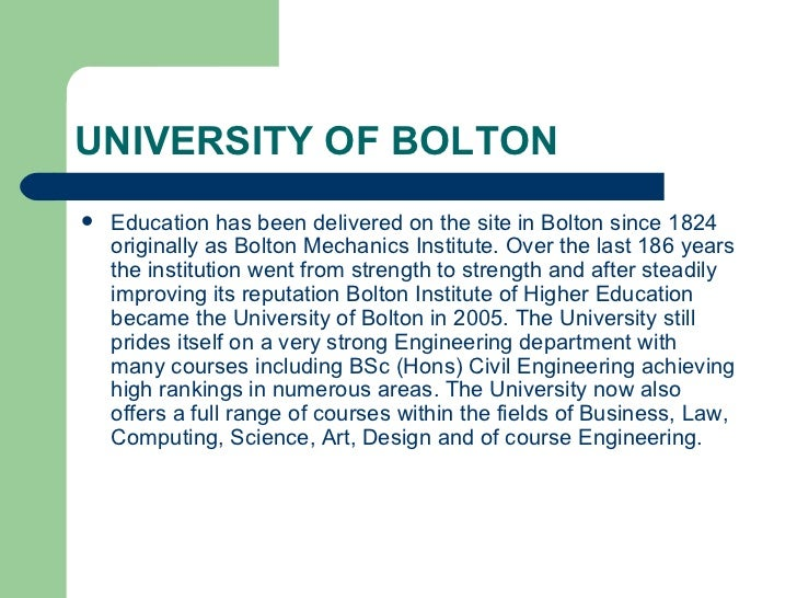 UNIVERSITY OF BOLTON <ul><li>Education has been delivered on the site in Bolton since 1824 originally as Bolton Mechanics ...