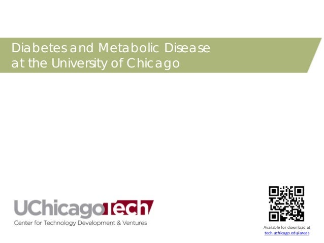 Diabetes and Metabolic Disease at the University of Chicago  Available for download at tech.uchicago.edu/areas
