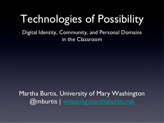 Technologies of Possibility Digital Identity, Community, and Personal Domains                    in the ClassroomMartha Bu...