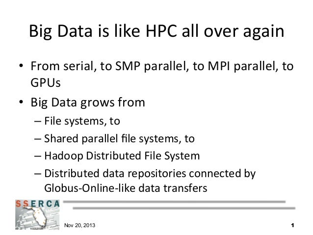 Big  Data  is  like  HPC  all  over  again   • From  serial,  to  SMP  parallel,  to  MPI  ...