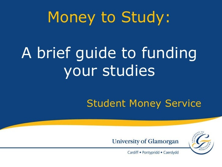 Student Money Service Money to Study: A brief guide to funding your studies