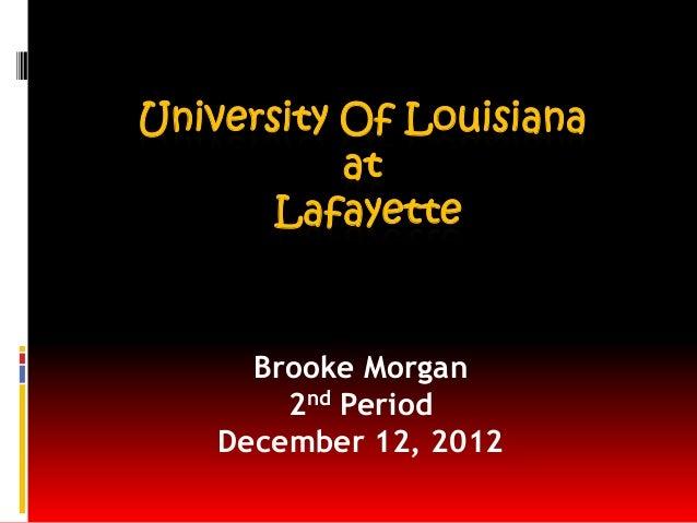 University Of Louisiana           at       Lafayette      Brooke Morgan        2nd Period    December 12, 2012