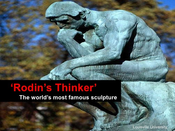 'Rodin's Thinker' <br />The world's most famous sculpture<br />Louisville University<br />