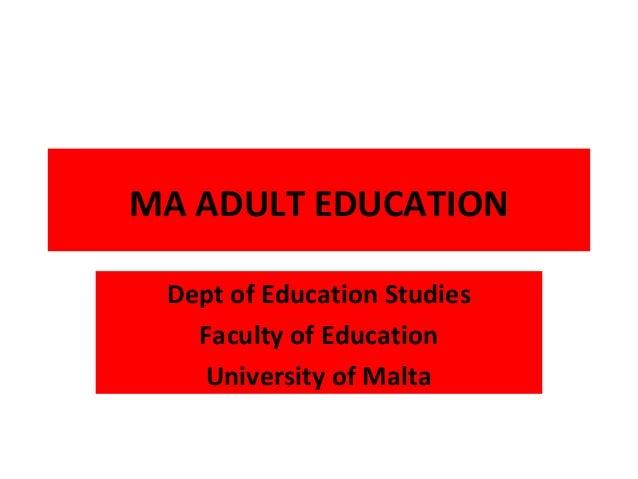 MA ADULT EDUCATIONDept of Education StudiesFaculty of EducationUniversity of Malta
