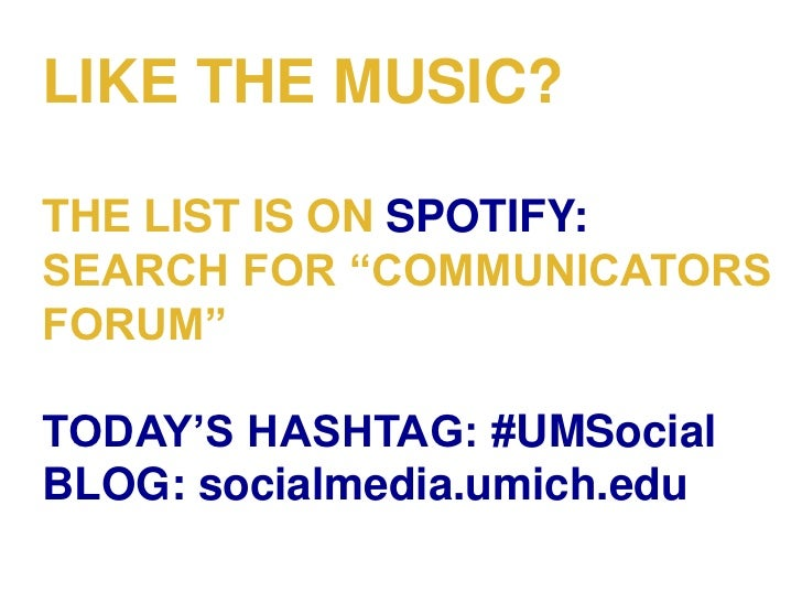 """LIKE THE MUSIC?THE LIST IS ON SPOTIFY:SEARCH FOR """"COMMUNICATORSFORUM""""TODAY'S HASHTAG: #UMSocialBLOG: socialmedia.umich.edu"""