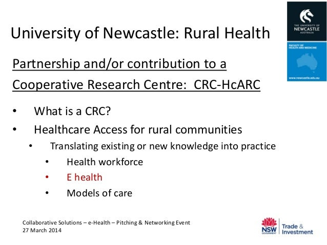 University of Newcastle: Rural Health Partnership and/or contribution to a Cooperative Research Centre: CRC-HcARC • What i...