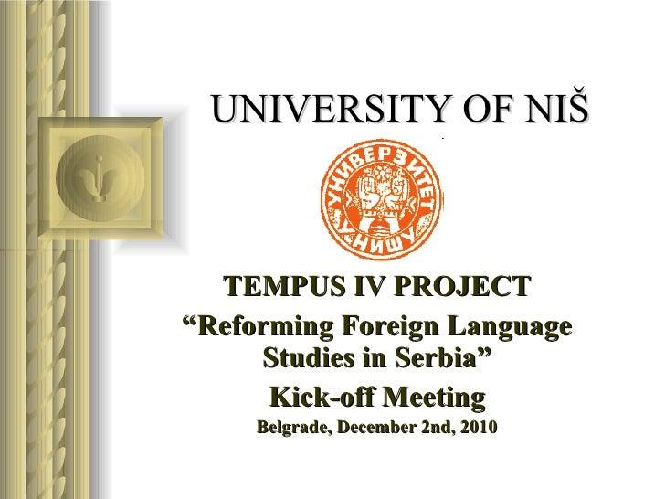 "UNIVERSITY OF NI Š TEMPUS IV PROJECT "" Reforming Foreign Language Studies in Serbia"" Kick-off Meeting Belgrade, December..."