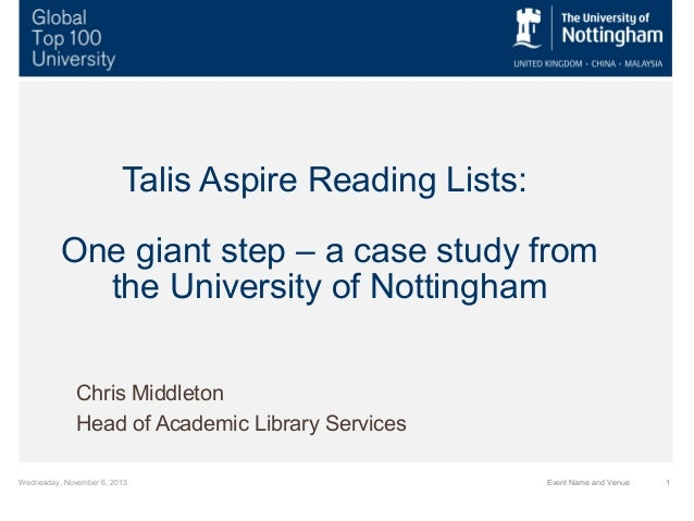 Talis Aspire Reading Lists: One giant step – a case study from the University of Nottingham Chris Middleton Head of Academ...