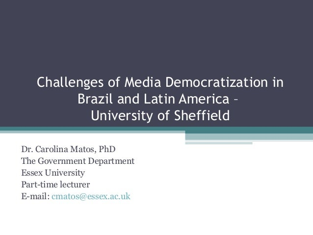 Challenges of Media Democratization in         Brazil and Latin America –           University of SheffieldDr. Carolina Ma...