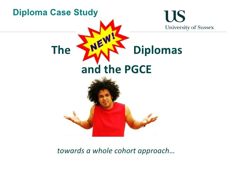 University Of Sussex - The New Diplomas And The PGCE