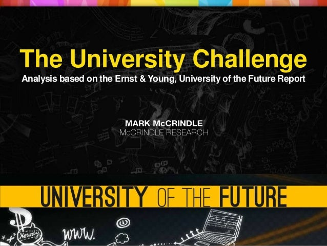 The University ChallengeAnalysis based on the Ernst & Young, University of the Future Report