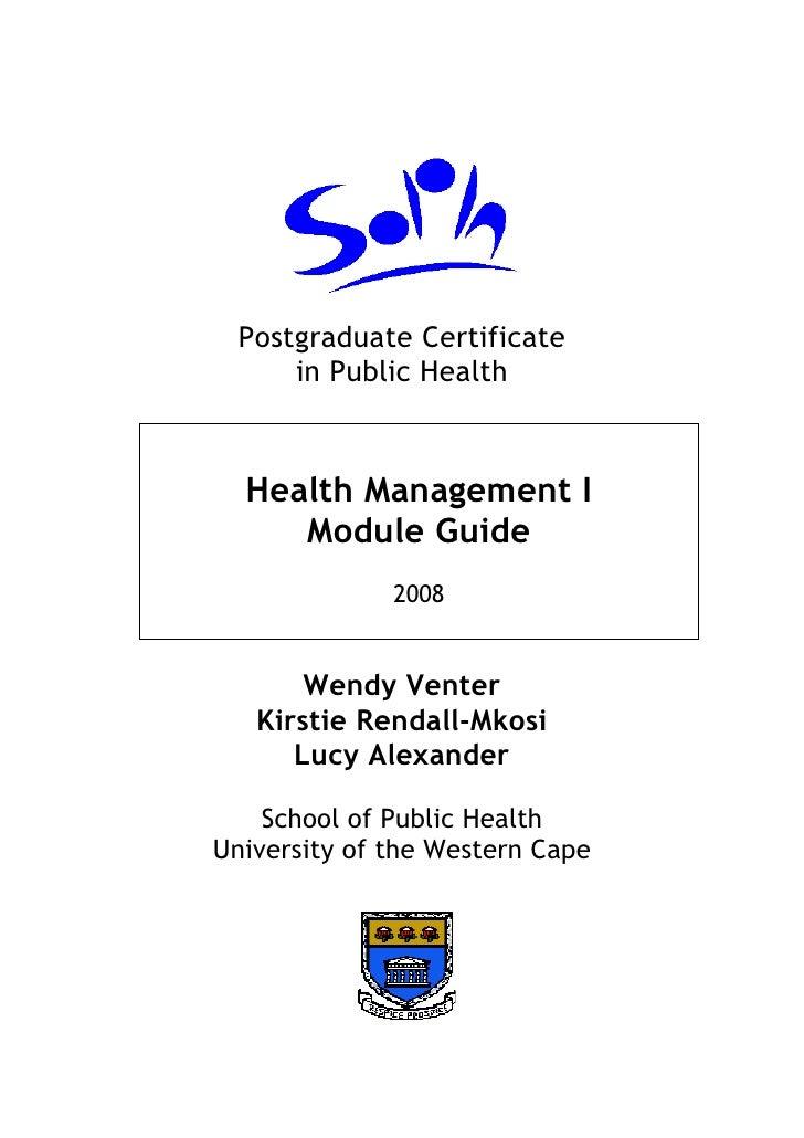 Postgraduate Certificate      in Public Health  Health Management I     Module Guide              2008       Wendy Venter ...