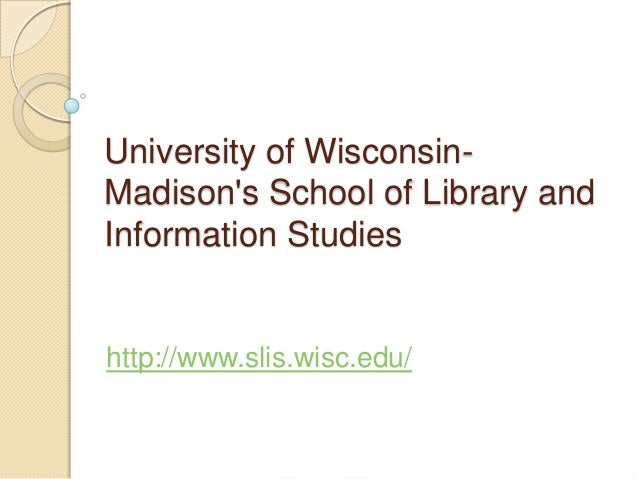 University of WisconsinMadison's School of Library and Information Studies  http://www.slis.wisc.edu/