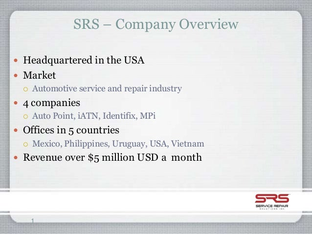 SRS – Company Overview Headquartered in the USA Market   Automotive service and repair industry 4 companies   Auto Po...