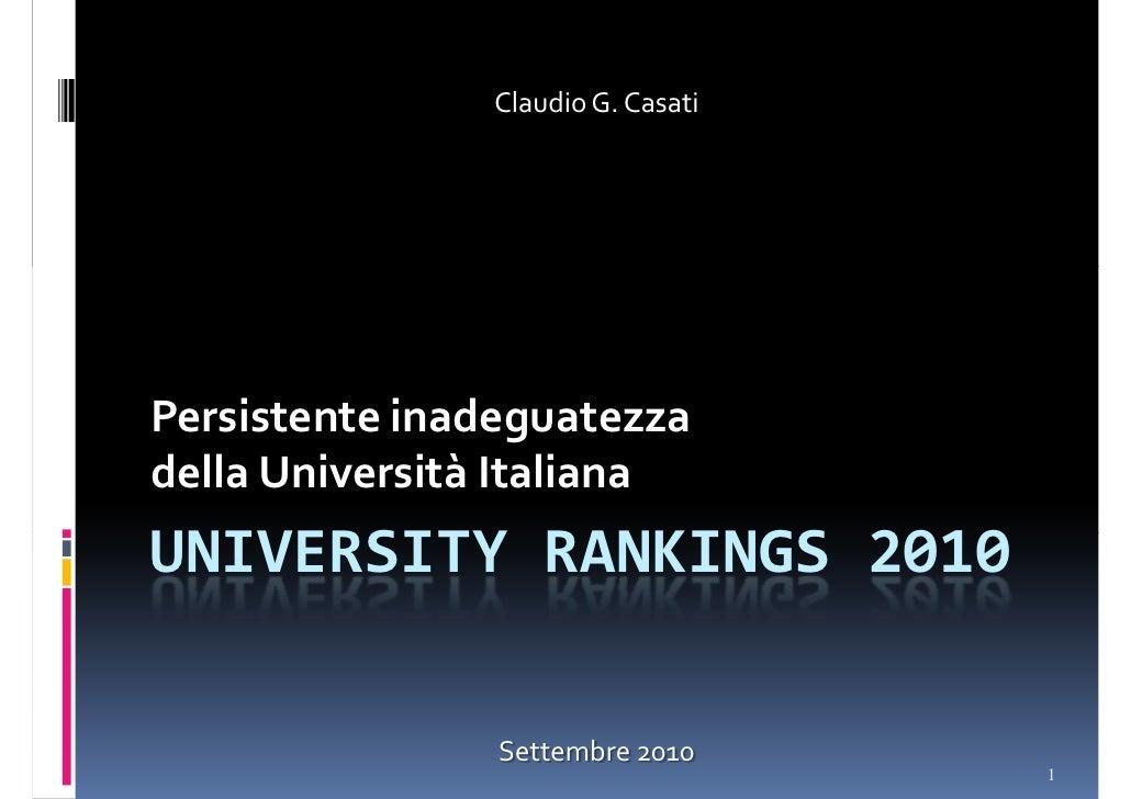 Claudio G. Casati     Persistente inadeguatezza della Università Italiana  UNIVERSITY RANKINGS 2010                       ...