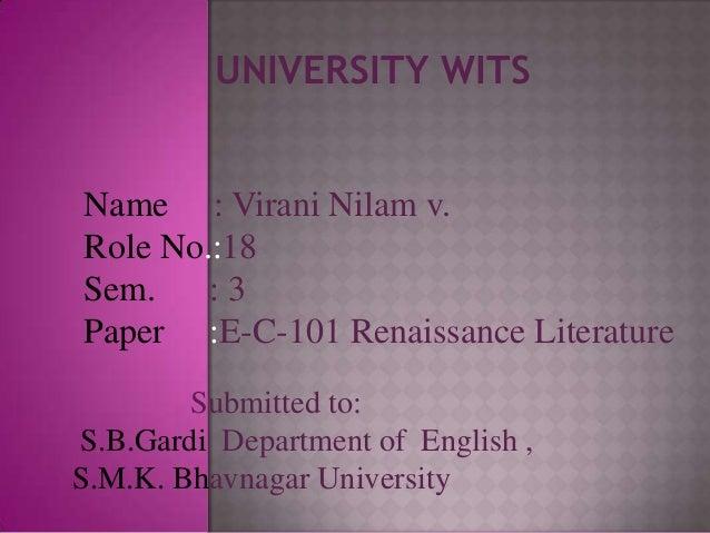 UNIVERSITY WITSName : Virani Nilam v.Role No.:18Sem. : 3Paper :E-C-101 Renaissance Literature        Submitted to:S.B.Gard...