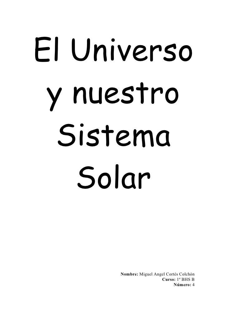 El Universo  y nuestro   Sistema    Solar       Nombre: Miguel Angel Cortés Colchón                        Curso: 1º BHS B...