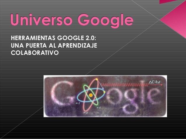 HERRAMIENTAS GOOGLE 2.0:UNA PUERTA AL APRENDIZAJECOLABORATIVO
