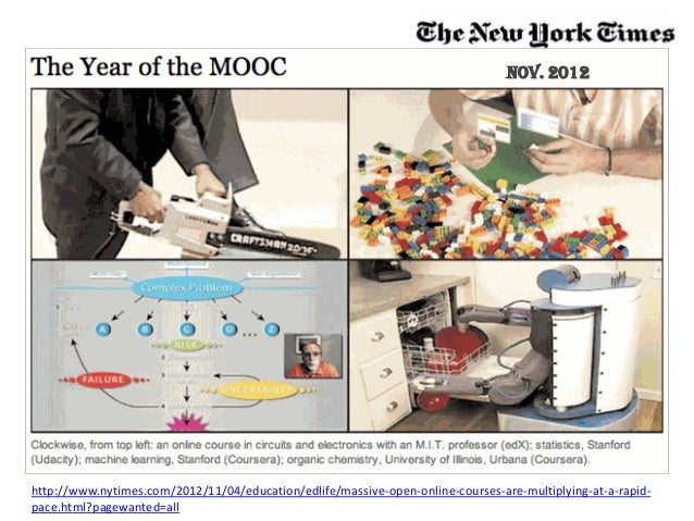 http://www.nytimes.com/2012/11/04/education/edlife/massive-open-online-courses-are-multiplying-at-a-rapid- pace.html?pagew...
