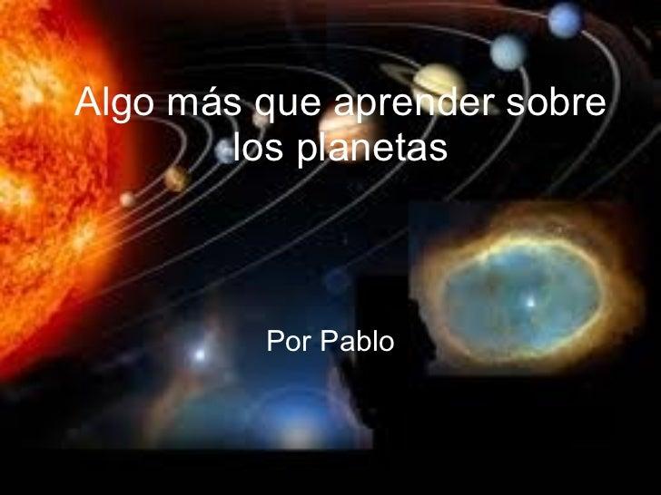 Algo más que aprender sobre los planetas Por Pablo
