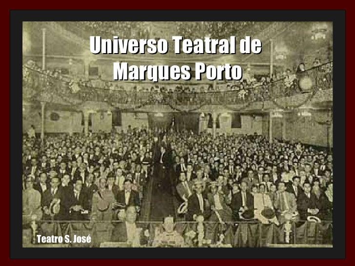 Universo Teatral de  Marques Porto Teatro S. José
