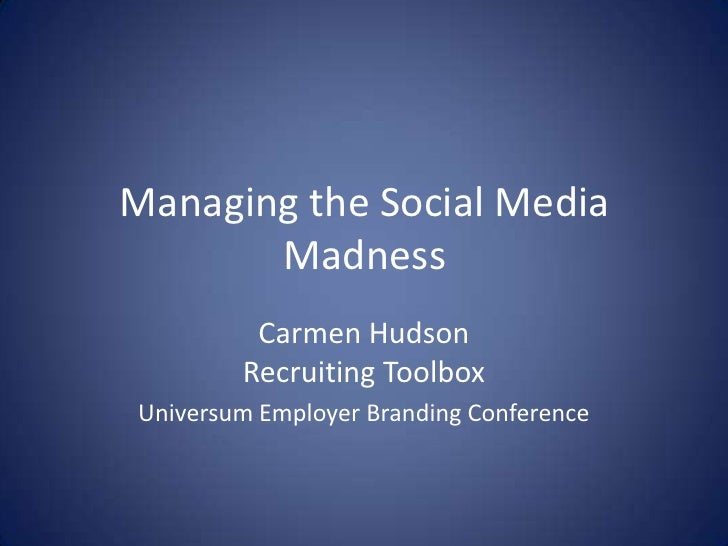 Managing the Social Media       Madness         Carmen Hudson        Recruiting ToolboxUniversum Employer Branding Confere...