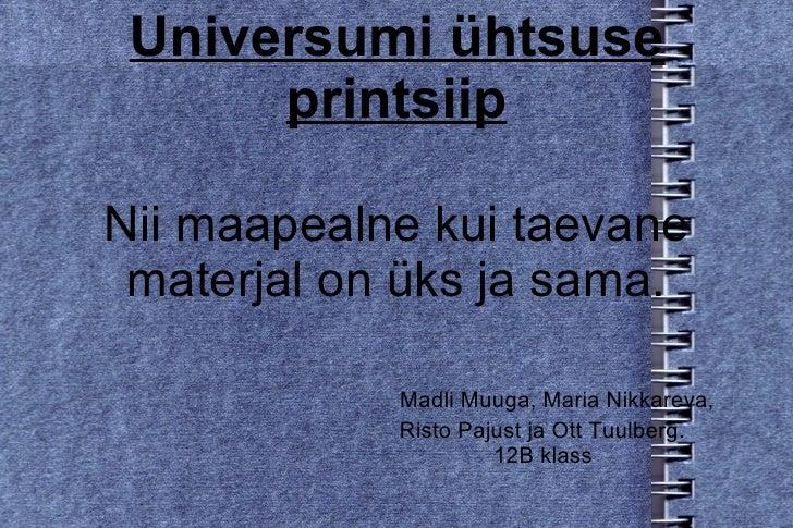 Nii maapealne kui taevane materjal on üks ja sama. Madli Muuga, Maria Nikkareva,  Risto Pajust ja Ott Tuulberg. 12B klass ...